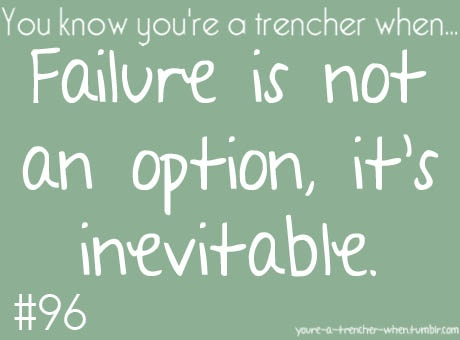 Failure is not an option, it's inevitable.
