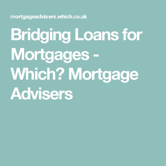 Bridging Loans for Mortgages - Which? Mortgage Advisers