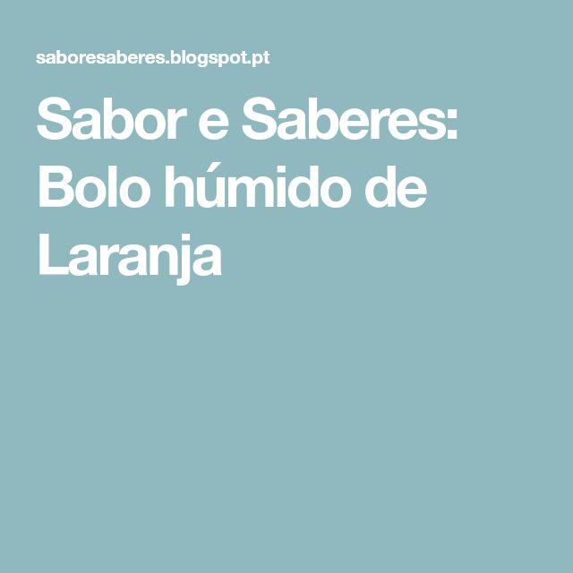 Sabor e Saberes: Bolo húmido de Laranja