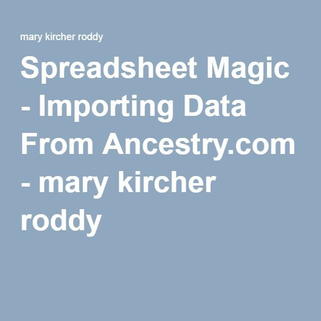 Spreadsheet Magic - Importing Data From http://Ancestry.com. Easy step-by-step instructions for using spreadsheets in genealogy research.