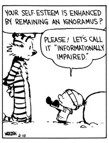 Calvin and Hobbes (DA) - Your self-esteem is enhanced by remaining an ignoramus?