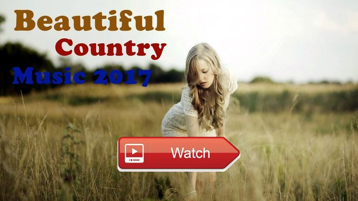 Beautiful Country Music 17 Top Country Summer 17 Playlist Hit Country Songs  Beautiful Country Music 17 Top Country Summer 17 Playlist Hit Country Songs Page Facebook