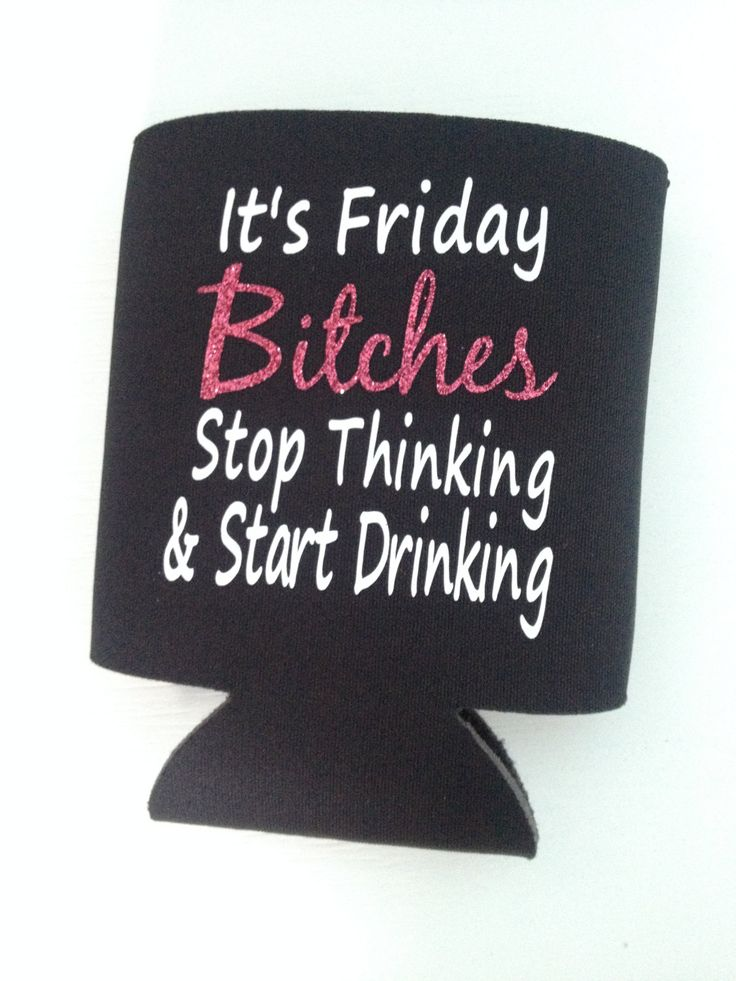 Funny Koozie - It's Friday Bitches Stop Thinking and Start Drinking by WoodenSpoonCrafts on Etsy