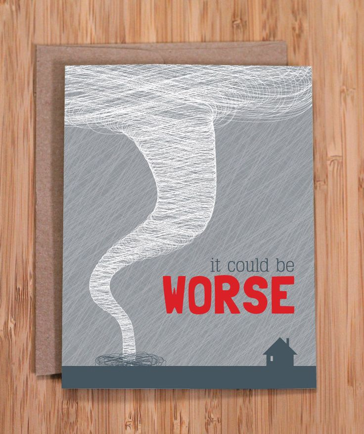 cheer up card / funny greeting cards / worse tornado card by ModernPrintedMatter on Etsy https://www.etsy.com/listing/93221286/cheer-up-card-funny-greeting-cards-worse