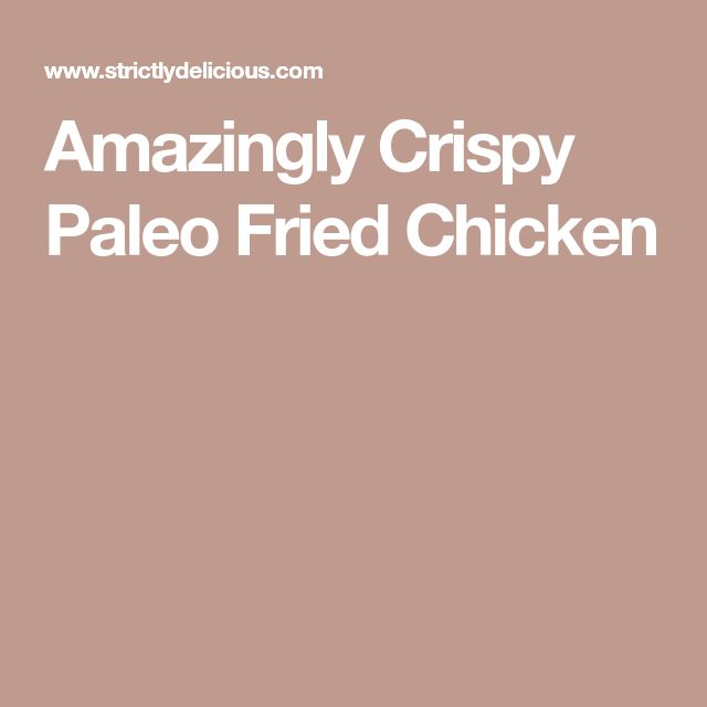 Amazingly Crispy Paleo Fried Chicken