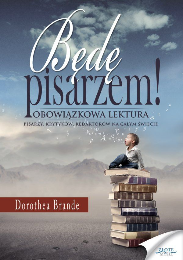 Będę pisarzem / Dorothea Brande   Wielki amerykański bestseller, który nauczy Cię, jak pisać, by zostać pisarzem z prawdziwego zdarzenia.