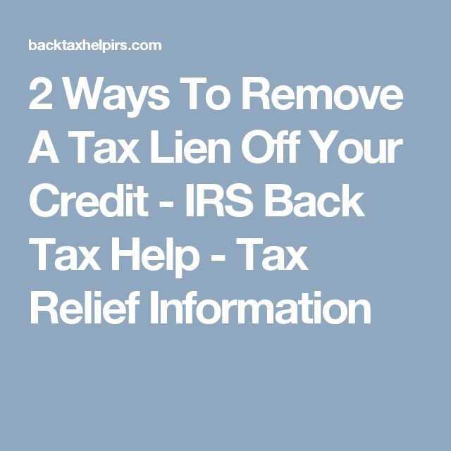 2 Ways To Remove A Tax Lien Off Your Credit - IRS Back Tax Help - Tax Relief Information
