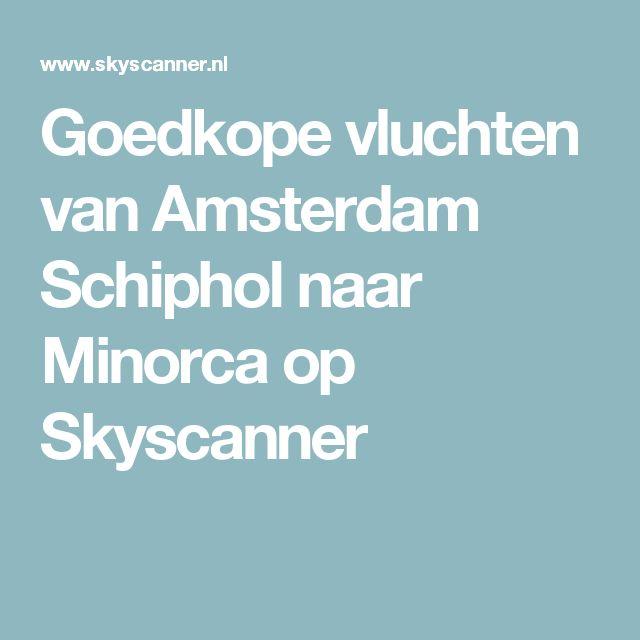 Goedkope vluchten van Amsterdam Schiphol naar Minorca op Skyscanner