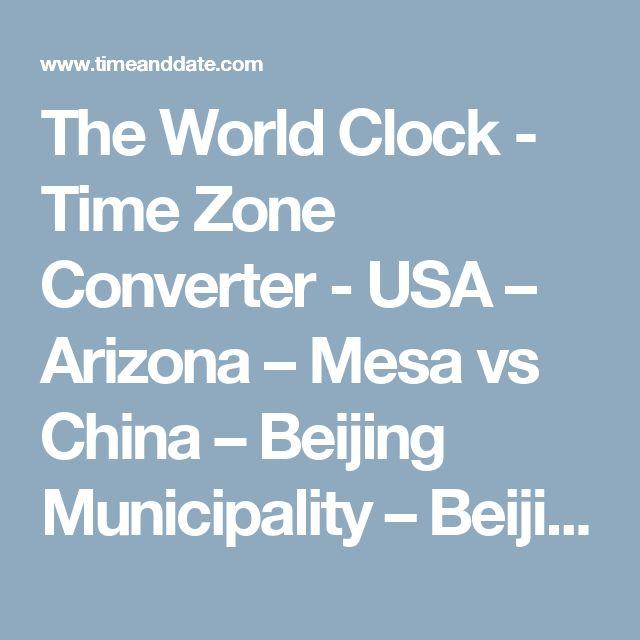 The World Clock - Time Zone Converter - USA – Arizona – Mesa vs China – Beijing Municipality – Beijing