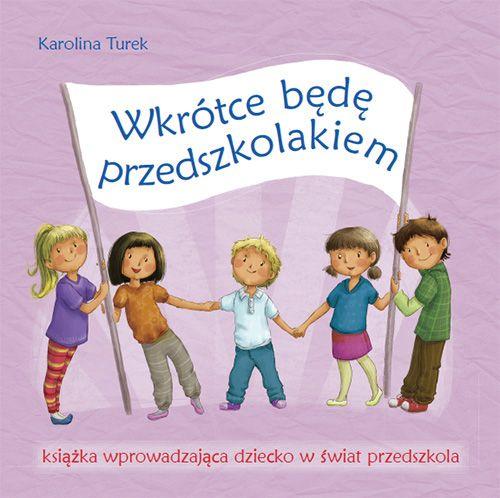 Wkrótce będę przedszkolakiem. Książka wprowadzająca dziecko w świat przedszkola - Wydawnictwo BLIŻEJ PRZEDSZKOLA