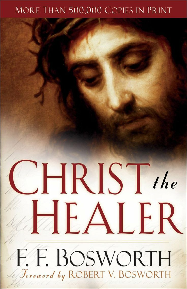 Christ The Healer By F F Bosworth Whose Earnest Prayer Was That Many  Thousands Would Learn To
