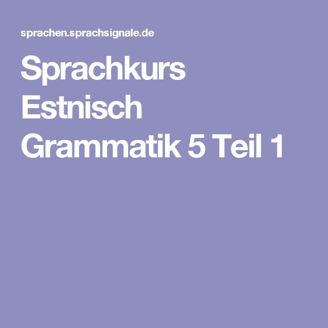 Sprachkurs Estnisch Grammatik 5 Teil 1