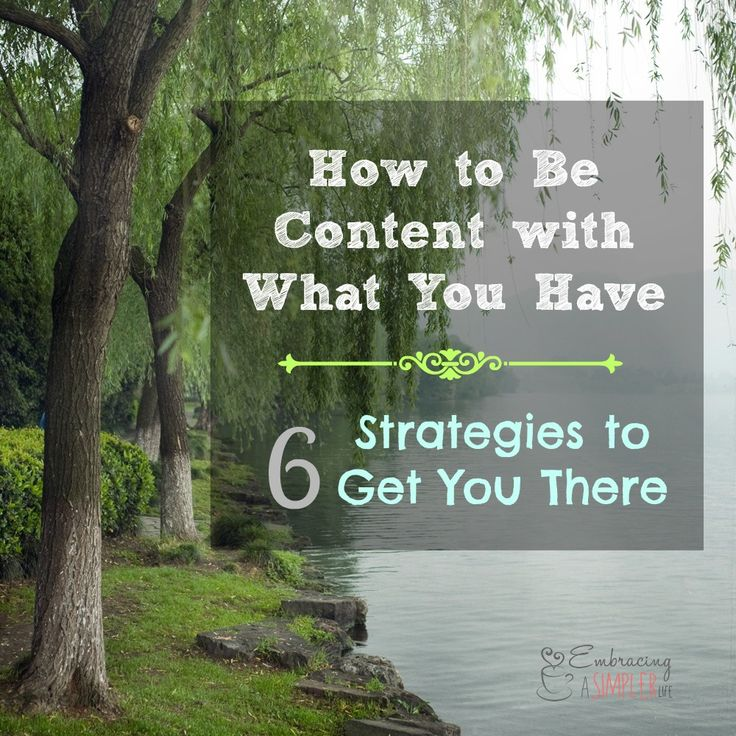 how to be content with what you have http://www.embracingasimplerlife.com/2014/09/26/content-6-strategies-work/