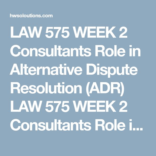 LAW 575 WEEK 2 Consultants Role in Alternative Dispute Resolution (ADR) LAW 575 WEEK 2 Consultants Role in Alternative Dispute Resolution (ADR) LAW 575 WEEK 2 Consultants Role in Alternative Dispute Resolution (ADR) Purpose of Assignment   Law impacts how business operations perform. With globalization, the law's impact and corresponding business risks for consultants have grown. The student will learn to consider how and when a business risk should be pursued under traditional litigation…