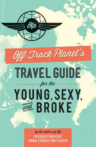 Off Track Planet's Travel Guide for the Young, Sexy, and Broke #Travel
