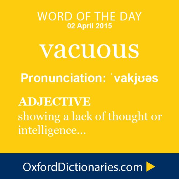 vacuous (adjective): showing a lack of thought or intelligence. Word of the Day for 2 April 2015. #WOTD #WordoftheDay #vacuous