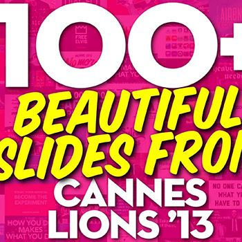 100 most beautiful slides from Cannes Lions 2013