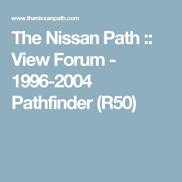 The Nissan Path :: View Forum - 1996-2004 Pathfinder (R50)