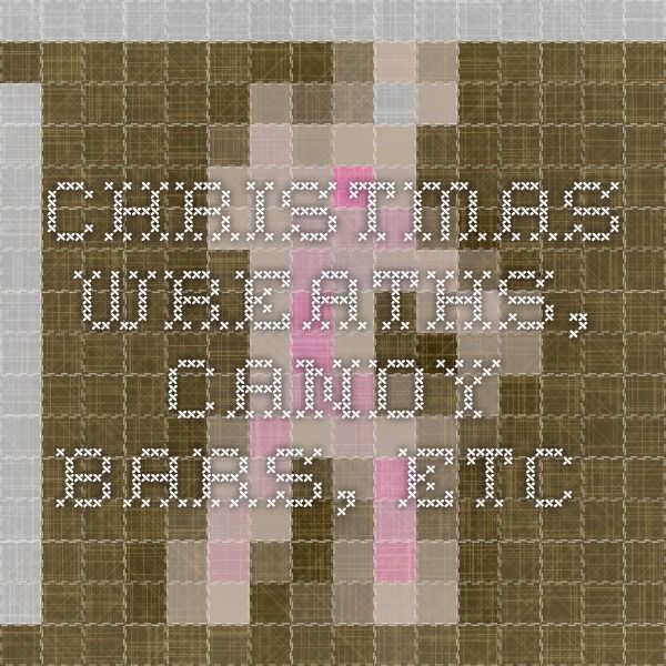 Christmas Wreaths, Candy Bars, etc.