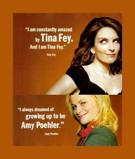Tina Fey & Amy Poehler, 2 confident inspirational women.