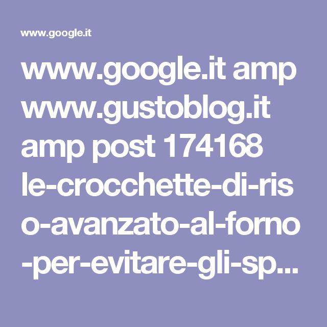 www.google.it amp www.gustoblog.it amp post 174168 le-crocchette-di-riso-avanzato-al-forno-per-evitare-gli-sprechi