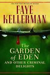 The Garden of Eden and Other Criminal Delights by Faye Kellerman; 2006, Hardback