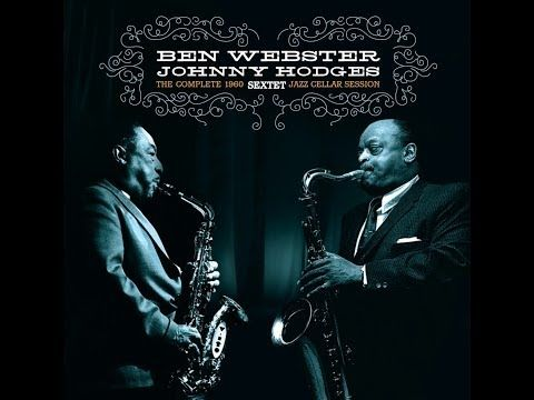 Ben Webster, Johnny Hodges - The Complete 1960 Sextet Jazz Cellar Session - YouTube