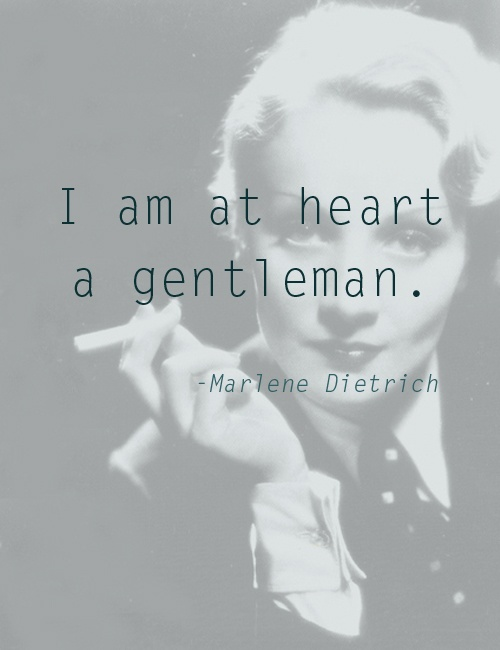 I am at heart a gentleman. - #Quote by #Marlene #Dietrich.