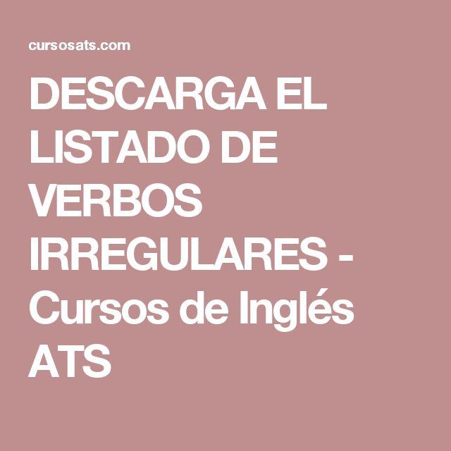 DESCARGA EL LISTADO DE VERBOS IRREGULARES - Cursos de Inglés ATS