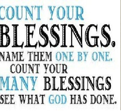 Count your blessings name them one by one  *My note - That was one of many songs I used to sing to my kids each night for years! Sweet, precious memories. ♥