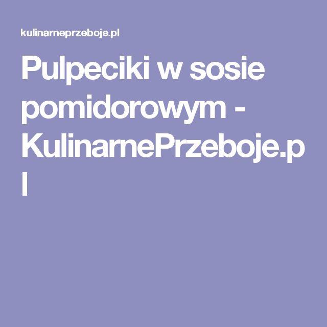 Pulpeciki w sosie pomidorowym - KulinarnePrzeboje.pl