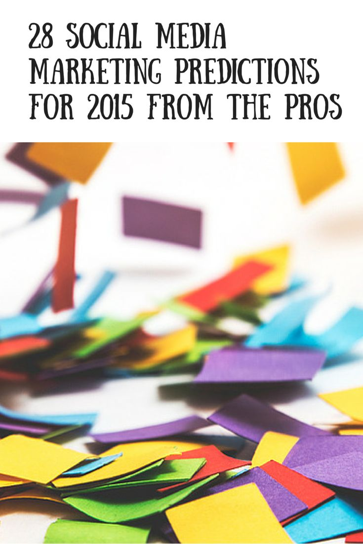 28 Social Media Marketing Predictions for 2015 From the Pros F81bdce39531868ca0ad85bc590a20fd