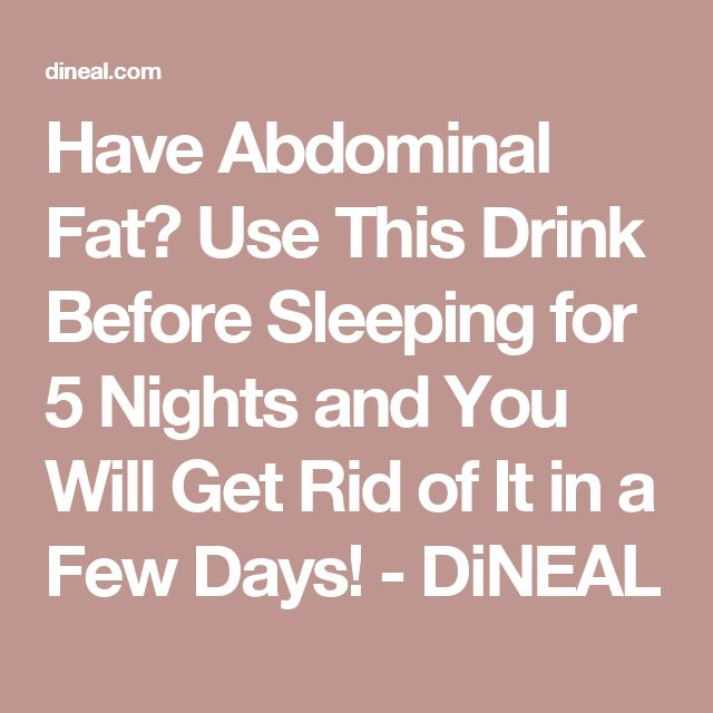 Have Abdominal Fat? Use This Drink Before Sleeping for 5 Nights and You Will Get Rid of It in a Few Days! - DiNEAL