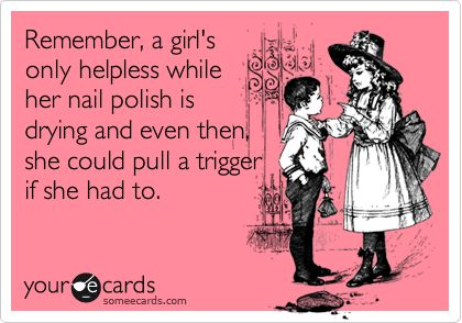 Yessss: Wet Nails, Wetnails, Helpless Girls, Nail Polish, Truth, Ecards