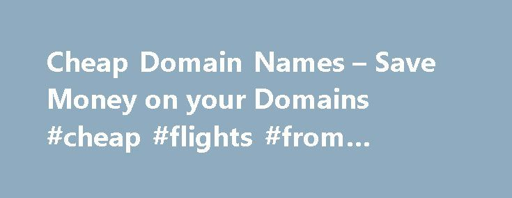 Cheap Domain Names – Save Money on your Domains #cheap #flights #from #london http://cheap.remmont.com/cheap-domain-names-save-money-on-your-domains-cheap-flights-from-london/  #cheap domain names # 1 1 Domains Domain Name Registration .com. co. net. org. info New Top Level Domain Extension List .web. shop. online. app. blog Domain Name Transfer Easily transfer your domain name to 1 1 Buy a Domain Name – Price Overview Buy your domain and enjoy 24/7 Customer Service Private Domain…
