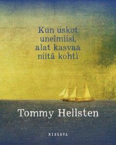Tommy Hellsten: Kun uskot unelmiisi, alat kasvaa niitä kohti, Minerva