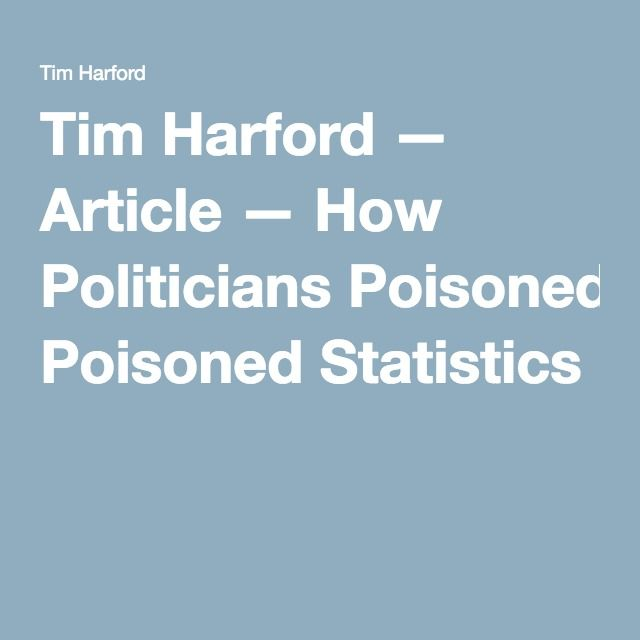 Tim Harford — Article — How Politicians Poisoned Statistics