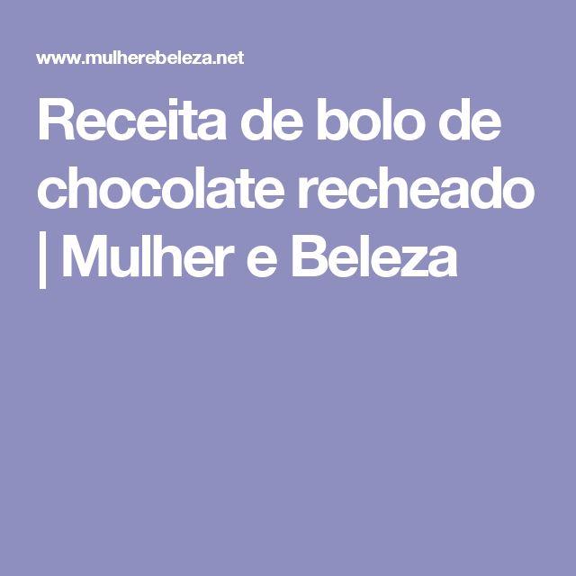 Receita de bolo de chocolate recheado | Mulher e Beleza