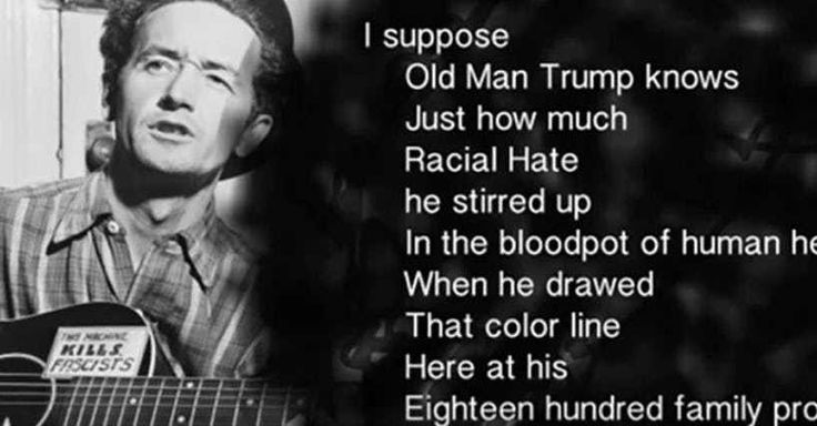 Donald Trumps Dad Was So Racist That Woody Guthrie Wrote A Song About How Racist He Was