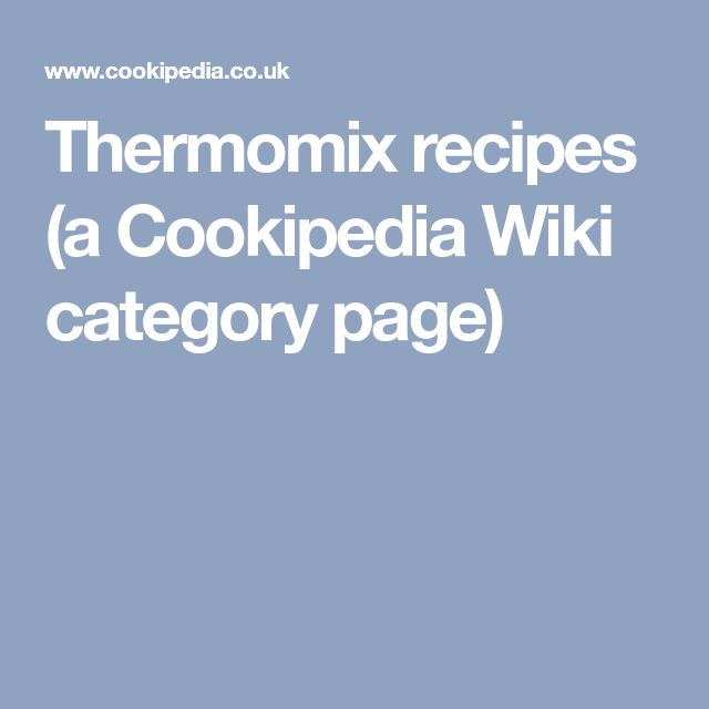 Thermomix recipes (a Cookipedia Wiki category page)