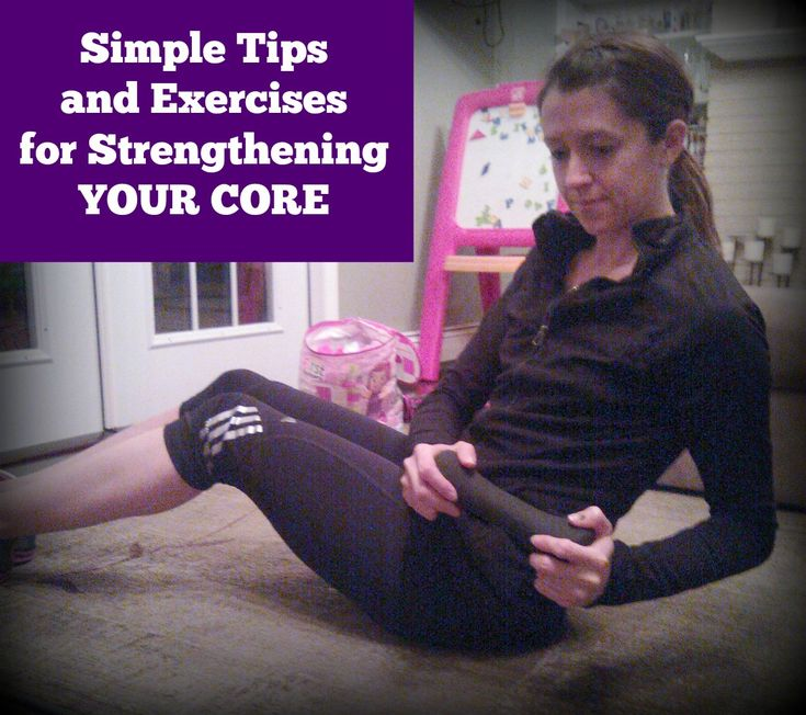 Simple Tips and Exercises for Strengthening Your Core by www.organizeyourselfskinny.com