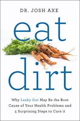 Captivated Reader: Eat Dirt: Why Leaky Gut May Be the Root Cause of Your Health Problems and 5 Surprising Steps to Cure It by Dr. Josh Axe