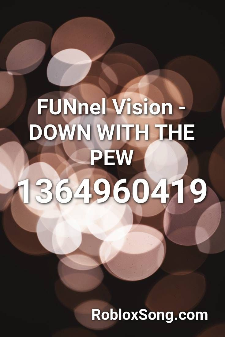 Funnel Vision Down With The Pew Roblox Id Roblox Music Codes