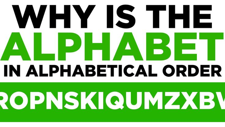Why is The Alphabet In Alphabetical Order? Eight Completely Arbitrary Th...
