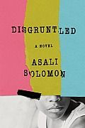 Disgruntled: An elegant, vibrant, startling coming-of-age novel, for anyone who's ever felt the shame of being alive. Kenya Curtis is only eight years old, but she knowsthat she's different, even if she can't put her finger on how or why. It's not because she's black — most of the other students inthe fourth-grade class at her West Philadelphia elementary school are too. Maybe it's because she celebrates Kwanzaa, or because she's forbidden from reciting the Pledge of Allegiance. Maybe…