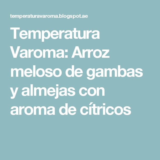 Temperatura Varoma: Arroz meloso de gambas y almejas con aroma de cítricos