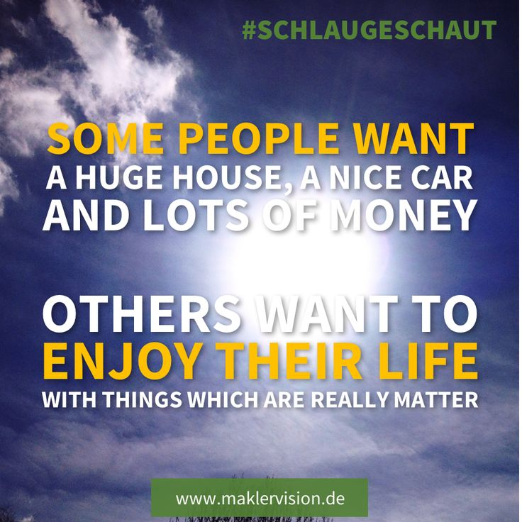 Some people want a huge house, a nice car and lots of money. Others want to enjoy their life with things which are really matter. #SpruchdesTages #QuoteoftheDay #Spruch #Statement #Zitat #Zitate #Immobilien #Haus #House #Home #Money #Life #property #value #goodlife