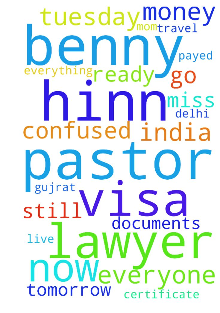 Thank you pastor Benny hinn for praying for my visa - Thank you pastor Benny hinn for praying for my visa now still i didnt get any documents from lawyer and now i live with my Mom at Gujrat India but tomorrow i will travel to Delhi and on Tuesday i have to go for lawyer to get my marriage certificate please pray for lawyer because he need more money and we all ready payed him pastor Benny hinn Im very confused what i do everyone against with me please pray for everything and most important…