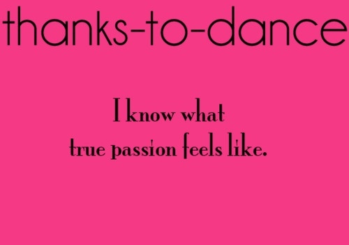 Thanks to dance!  ..Passion
