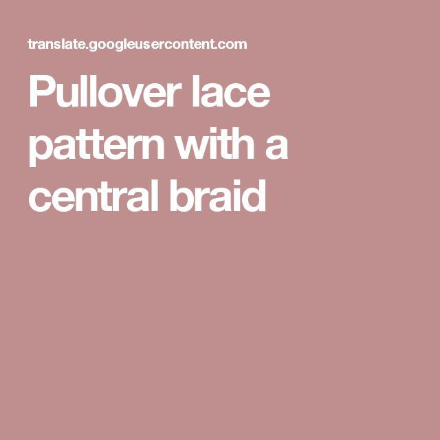 Pullover lace pattern with a central braid